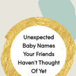 Unexpected Baby Names Your Friends Haven't Thought Of Yet